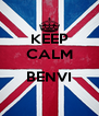 KEEP CALM  BENVI  - Personalised Poster A4 size