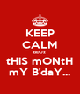 KEEP CALM bEOz tHiS mONtH mY B'daY... - Personalised Poster A4 size