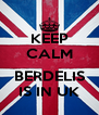 KEEP CALM  BERDELIS IS IN UK - Personalised Poster A4 size