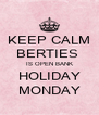 KEEP CALM BERTIES  IS OPEN BANK HOLIDAY MONDAY - Personalised Poster A4 size