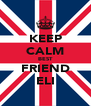 KEEP CALM BEST FRIEND ELI - Personalised Poster A4 size