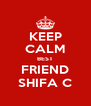 KEEP CALM BEST FRIEND SHIFA C - Personalised Poster A4 size