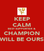 KEEP CALM BEST SUPPORTER & CHAMPION WILL BE OURS - Personalised Poster A4 size