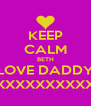 KEEP CALM BETH LOVE DADDY XXXXXXXXXXXX - Personalised Poster A4 size