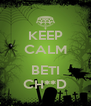 KEEP CALM  BETI CH**D - Personalised Poster A4 size