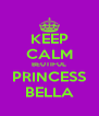 KEEP CALM BEUTIFUL PRINCESS BELLA - Personalised Poster A4 size