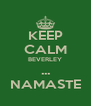 KEEP CALM BEVERLEY ... NAMASTE - Personalised Poster A4 size