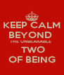 KEEP CALM BEYOND  THE UNBEARABLE    TWO OF BEING - Personalised Poster A4 size
