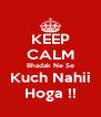KEEP CALM Bhadak Ne Se Kuch Nahii Hoga !! - Personalised Poster A4 size