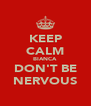 KEEP CALM BIANCA DON'T BE NERVOUS - Personalised Poster A4 size