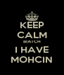 KEEP CALM BIATCH I HAVE MOHCIN - Personalised Poster A4 size