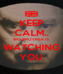 KEEP CALM.. BIG BROTHER IS WATCHING YOU - Personalised Poster A4 size
