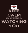 KEEP CALM BIG BROTHER IS WATCHING YOU - Personalised Poster A4 size