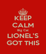 KEEP CALM Big Cat LIONEL'S GOT THIS - Personalised Poster A4 size