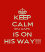 KEEP CALM BIG DAVE IS ON HIS WAY!!! - Personalised Poster A4 size