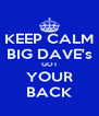 KEEP CALM BIG DAVE's GOT YOUR BACK - Personalised Poster A4 size