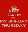 KEEP CALM BIHH MY BIRFDAY THURSDAY - Personalised Poster A4 size