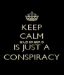 KEEP CALM BILDERBERG IS JUST A CONSPIRACY - Personalised Poster A4 size