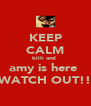 KEEP CALM billi and  amy is here  WATCH OUT!! - Personalised Poster A4 size