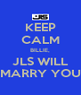 KEEP CALM BILLIE, JLS WILL MARRY YOU - Personalised Poster A4 size