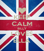 KEEP CALM BILLY LOVES ELLA - Personalised Poster A4 size