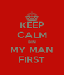 KEEP CALM BIN MY MAN FIRST - Personalised Poster A4 size