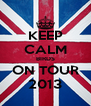 KEEP CALM BIRDS ON TOUR 2013 - Personalised Poster A4 size