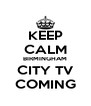 KEEP CALM BIRMINGHAM CITY TV COMING - Personalised Poster A4 size