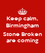 Keep calm, Birmingham  Stone Broken are coming - Personalised Poster A4 size