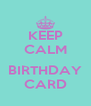 KEEP CALM  BIRTHDAY CARD - Personalised Poster A4 size