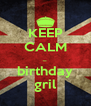KEEP CALM _ birthday gril - Personalised Poster A4 size