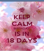 KEEP CALM BIRTHDAY IS IN 18 DAYS - Personalised Poster A4 size