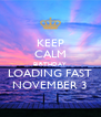 KEEP CALM BIRTHDAY LOADING FAST NOVEMBER 3 - Personalised Poster A4 size