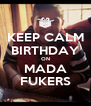 KEEP CALM BIRTHDAY ON MADA FUKERS - Personalised Poster A4 size