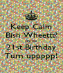 Keep Calm Bish Wheettt? It's my 21st Birthday Turn uppppp! - Personalised Poster A4 size
