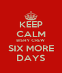 KEEP CALM BISHY CREW SIX MORE DAYS - Personalised Poster A4 size