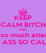 """KEEP CALM BITCH AND stop paying so much attention to me  & MORE TO YOUR UNFAITHFUL ASS SO CALLED IN LOVE ASS """"BOYFRIEND""""  - Personalised Poster A4 size"""