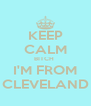 KEEP CALM BITCH  I'M FROM CLEVELAND - Personalised Poster A4 size