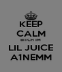 KEEP CALM BITCH IM LIL JUICE A1NEMM - Personalised Poster A4 size