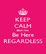 KEEP CALM Bitch Ima Be Here REGARDLESS - Personalised Poster A4 size