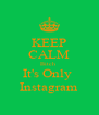 KEEP CALM Bitch  It's Only  Instagram - Personalised Poster A4 size