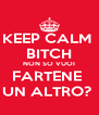 KEEP CALM  BITCH NON SO VUOI FARTENE  UN ALTRO?  - Personalised Poster A4 size