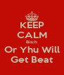 KEEP CALM Bitch Or Yhu Will Get Beat - Personalised Poster A4 size