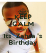 KEEP CALM Bitch's  Its  Zahra 's Birthday - Personalised Poster A4 size