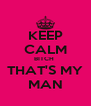 KEEP CALM BITCH  THAT'S MY MAN - Personalised Poster A4 size