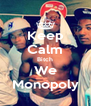 Keep Calm Bitch We Monopoly - Personalised Poster A4 size