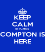 KEEP CALM BITCHES COMPTON IS HERE - Personalised Poster A4 size