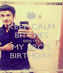 KEEP CALM BITCHES COZ ITS MY BRO'S BIRTHDAY - Personalised Poster A4 size