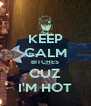 KEEP CALM BITCHES CUZ I'M HOT - Personalised Poster A4 size