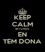 KEEP CALM BITCHES EN TEM DONA - Personalised Poster A4 size